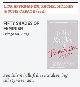 Hanna Lager recension Fifty shades of feminism Lisa Appignanesi, Rachel Holmes och Susie Orbach Neo nr 2 2014 Elif Shafak