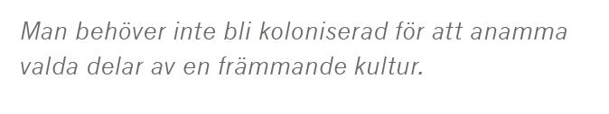 Dick Harrison Sverige behövde inte invaderas Johan Hakelius Ulf Nilsson Daniel Swedin Aftonbladet kolonialism John Cleese Life of Brian Neo nr 3 2015 citat2