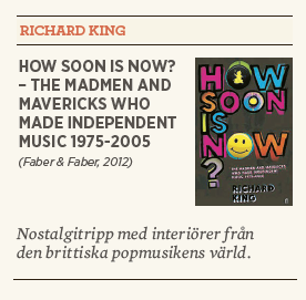 Linda Skugge recension Neo nr 5 2013 Richard King How soon is now?  – the madmen and mavericks who made independent music 1975-2005