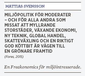 Mattias Svensson Miljöpolitik för moderater – och för alla andra Fores 2015 recenserad av Sofia Arkelsten Miljöpartiet Porterhypotesen Freakonomics Neo nr 1 2015