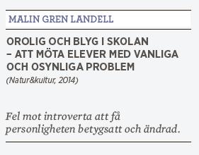 Linda Skugge recension Malin Gren Landell Orolig och blyg i skolan – att möta elever med vanliga och osynliga problem Natur&kultur 2014 introvert extrovert Neo nr 2 2015